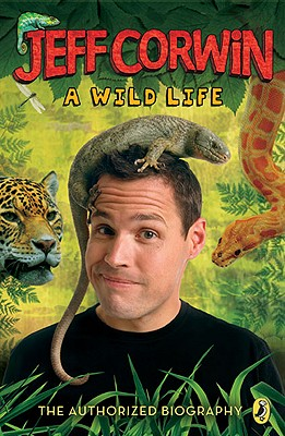 Jeff Corwin a Wild Life By Corwin, Jeff