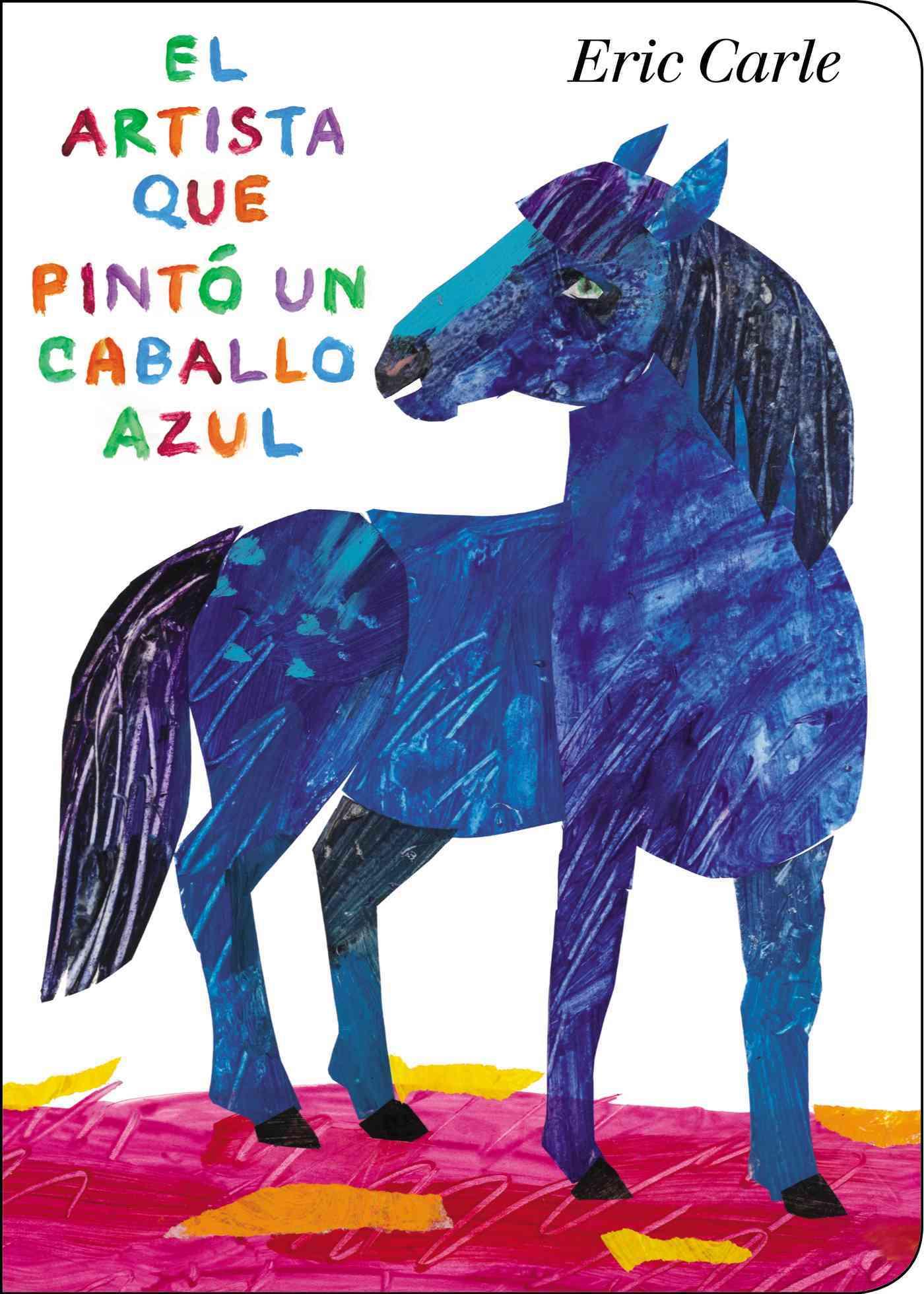 El Artista Que Pinto un Caballo Azul / The Artist Who Painted a Blue Horse By Carle, Eric/ Carle, Eric (ILT)