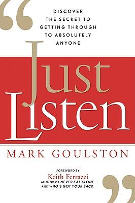 Just Listen By Goulston, Mark, M.D./ Ferrazzi, Keith (FRW)