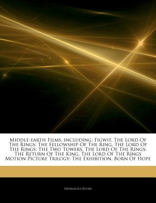 Articles on Middle-Earth Films, Including: Figwit, the Lord of the Rings: The Fellowship of the Ring, the Lord of the Rings: The Two Towers, the Lord