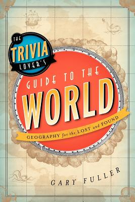 The Trivia Lover's Guide to the World By Fuller, Gary